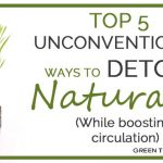 Top 5 Unconventional Ways To Detox