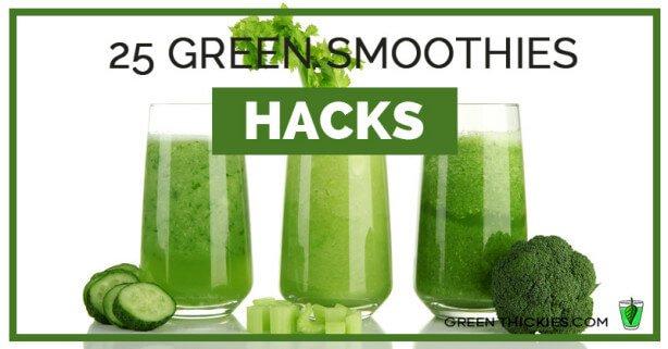 25 Green Smoothie Hacks
