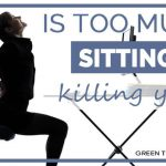 Is too much sitting killing you?