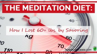 The Meditation Diet: How I Lost 60+ lbs. by Savoring