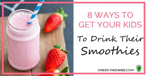 Ways To Get Your Kids To Drink Their Smoothies
