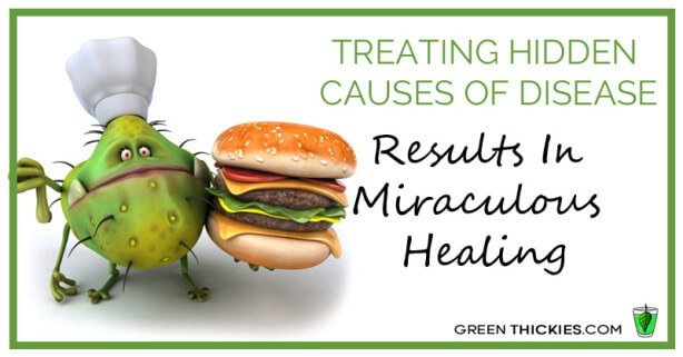 Treating hidden causes of disease results in miraculous healing