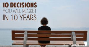 10 Decisions You Will Regret In 10 Years
