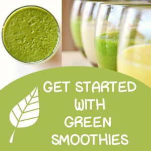 Get Started With Green Smoothies