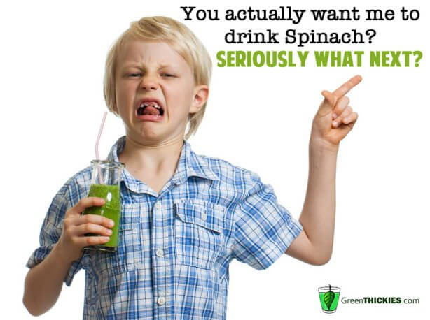 You actually want me to drink spinach - seriously what next?