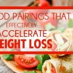 11 Food Pairings That Effectively Accelerate Weight Loss