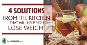 4 solutions from the kitchen that will help you lose weight