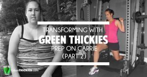 transforming with Green Thickies prep with Carrie (part 2)