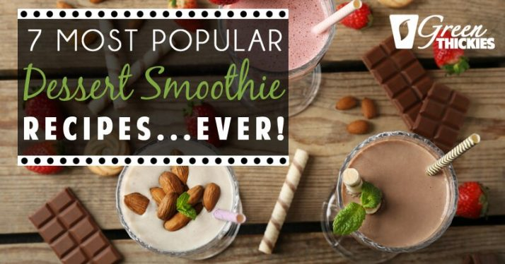 7 Most Popular Dessert Smoothie Recipes... Ever!