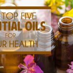 The Top Five Essential Oils for Your Health