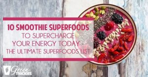 10 smoothie Superfoods to supercharge your energy today - The ultimate superfoods list