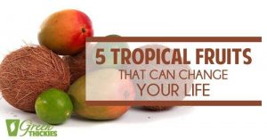5 Tropical Fruits That Can Change Your Life