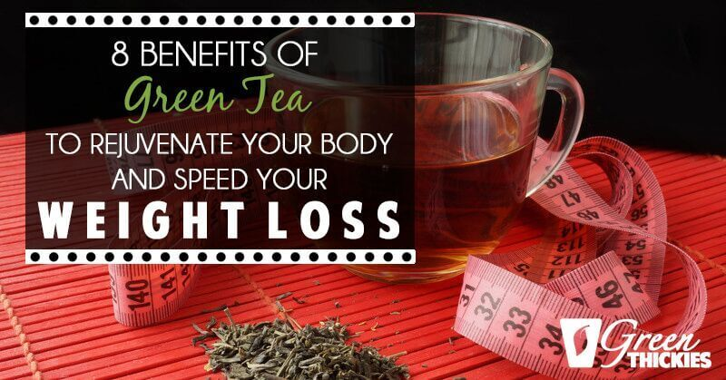 8 Benefits Of Green Tea Rejuvenate Your Body And Sd Weight Loss