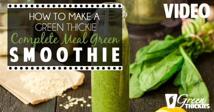 How To Make a Green Thickie - A Filling Complete Meal Green Smoothie (VIDEO)