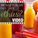 What Else Should You Eat Other Than Smoothies? (VIDEO)