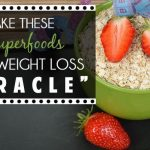 "Make These 4 Superfoods Your Weight Loss ""Miracle"""