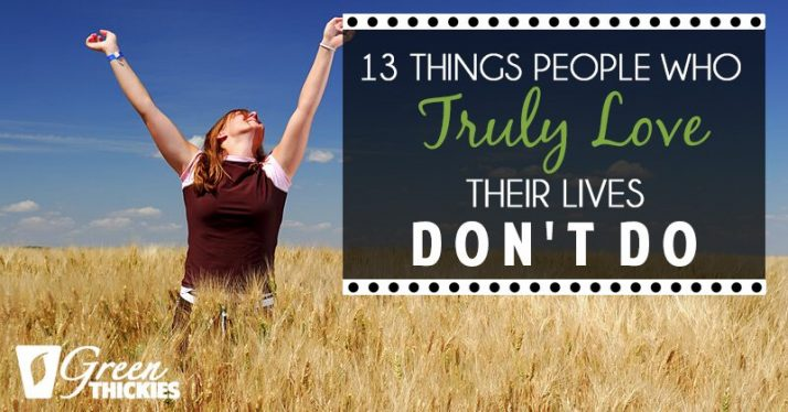 13 Things People Who Truly Love Their Life Don't Do