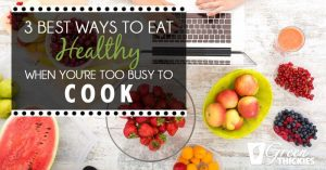 3 Best Ways To Eat Healthy When You're Too Busy To Cook