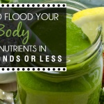 How To Flood Your Body With Nutrients In 15 Seconds Or Less