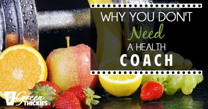 Why You Don't Need A Health Coach