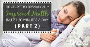 The Secret To Dramatically Improved Health In Just 20 Minutes A Day (Part 2)