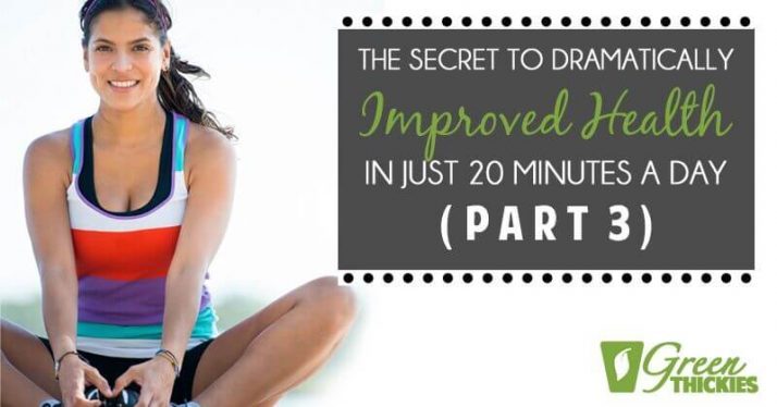 The Secret To Dramatically Improved Health In Just 20 Minutes A Day (Part 3)