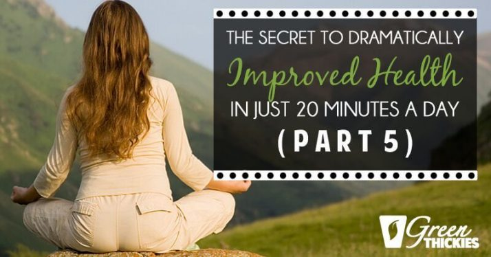 The Secret To Dramatically Improved Health In Just 20 Minutes A Day (Part 5)