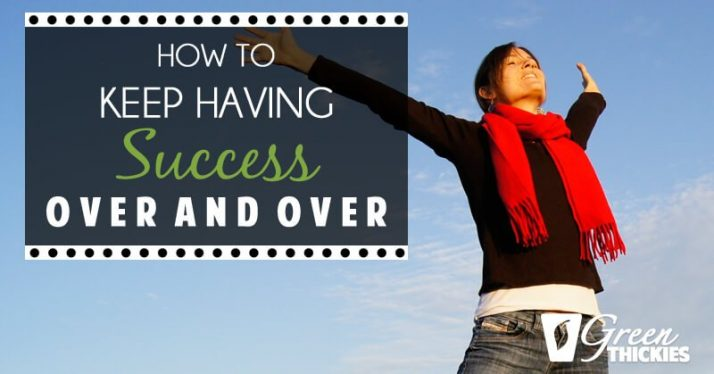 How To Keep Having Success Over And Over