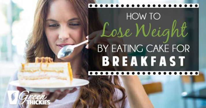 How to Lose Weight by Eating Cake for Breakfast