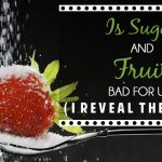 Is Sugar And Fruit Bad For Us? (I Reveal The Truth)