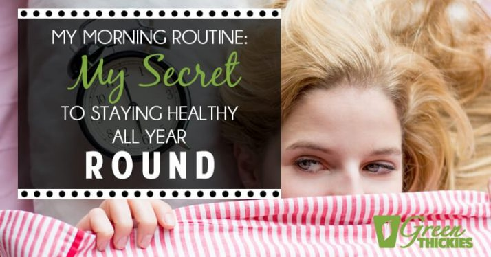 My Morning Routine: My Secret To Staying Healthy All Year Round