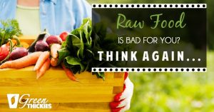 Raw food is bad for you? Think again...