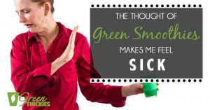 The Thought Of Green Smoothies Makes Me Feel Sick