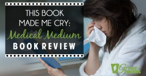This Book Made Me Cry: Medical Medium Book Review