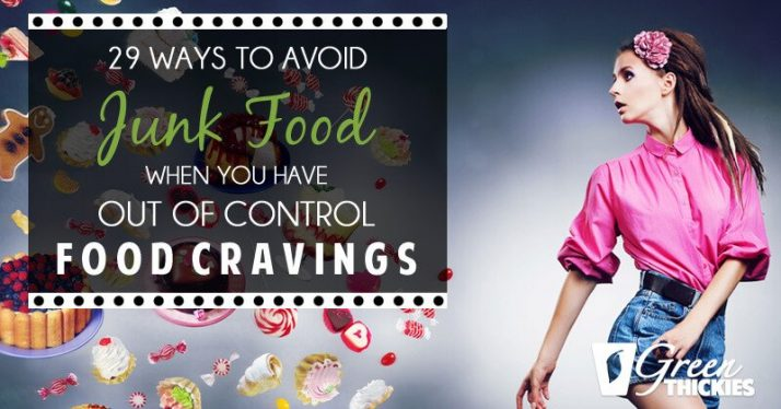 29 Ways To Avoid Junk Food When You Have Out Of Control Food Cravings