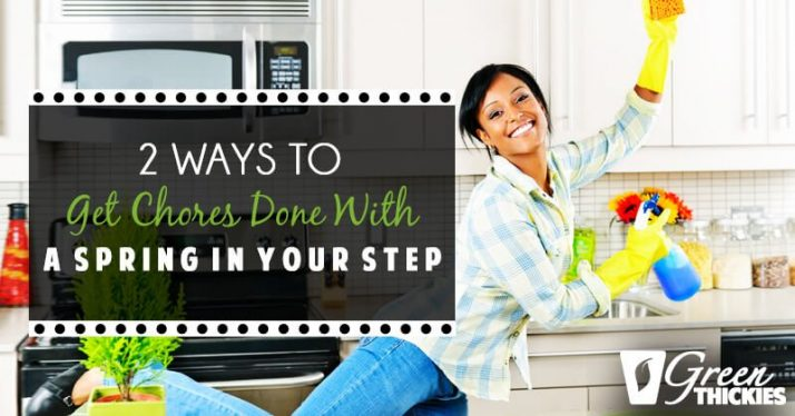 2 Ways To Get Chores Done With A Spring In Your Step
