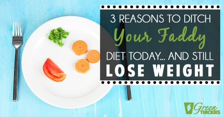3 Reasons to ditch your faddy diet today and still lose weight
