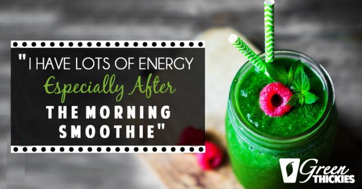 """""""I have lots of energy especially after the morning smoothie"""""""