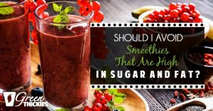 Should I Avoid Smoothies That Are High In Sugar And Fat?