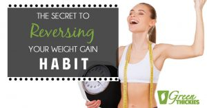 The Secret to Reversing Your Weight Gain Habit