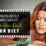 The truth about gaining weight when you quit your diet