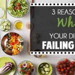 3 Reasons Why Your Diet Is Failing You