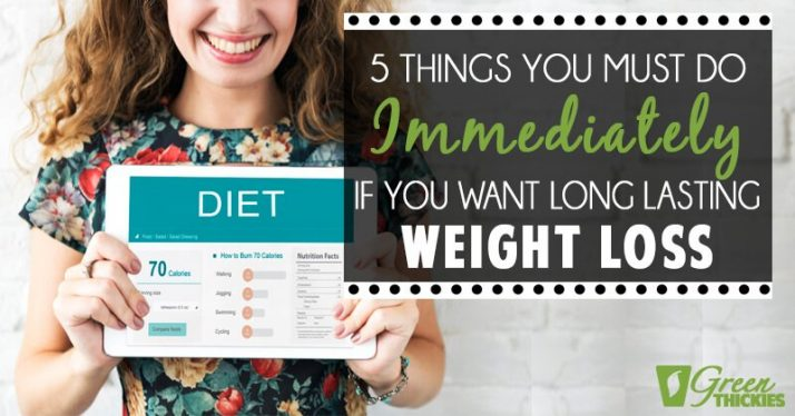 5 Things You Must Do Immediately If You Want Long Lasting Weight Loss