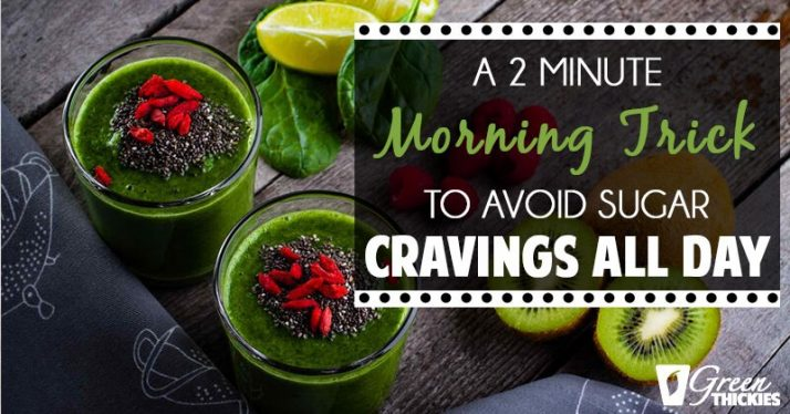 A 2 Minute Morning Trick To Avoid Sugar Cravings All Day