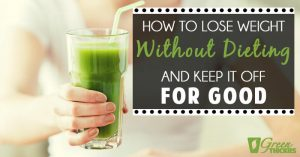 How To Lose Weight Without Dieting (And Keep It Off For Good)