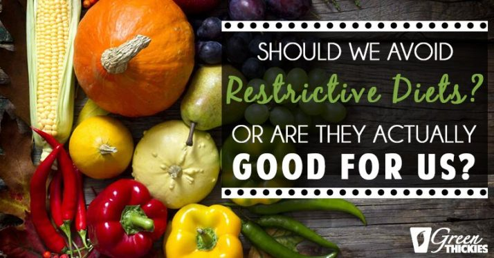 Should We Avoid Restrictive Diets?  Or Are They Actually Good For Us?