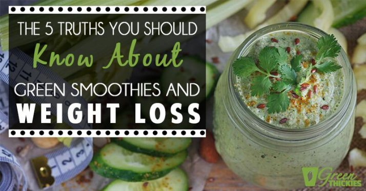 The 5 Truths You Should Know About Green Smoothies And Weight Loss