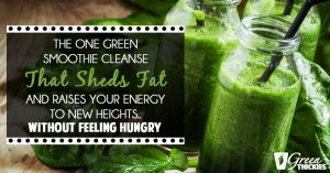 The One Green Smoothie Cleanse That Sheds Fat And Raises Your Energy To New Heights... Without Feeling Hungry