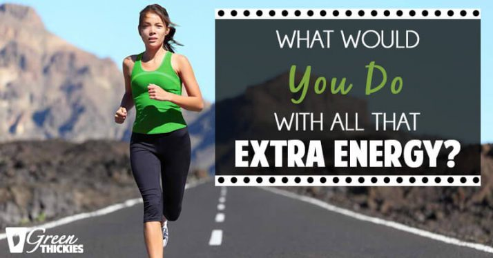 What Would You Do With All That Extra Energy?