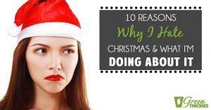 <thrive_headline click tho-post-15524 tho-test-39>10 Reasons Why I Hate Christmas (And What I'm Doing About It)</thrive_headline>